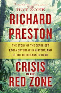 Crisis in the Red Zone: The Story of the Deadliest Ebola Outbreak in History, and of the Outbreaks t CRISIS IN THE RED ZONE [ Richard Preston ]