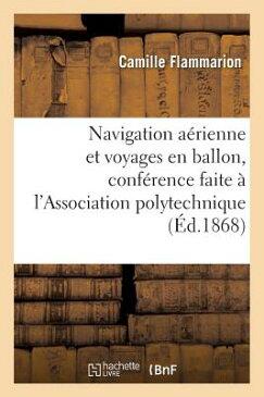 Navigation Aerienne Et Voyages En Ballon, Conference Faite A L'Association Polytechnique = Navigatio FRE-NAVIGATION AERIENNE ET VOY (Litterature) [ Flammarion-C ]