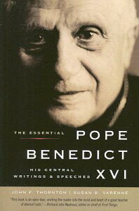 The Essential Pope Benedict XVI: His Central Writings and Speeches ESSENTIAL POPE BENEDICT XVI [ John F. Thornton ]