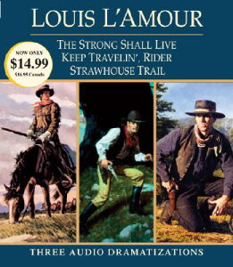 Strong Shall Live / Keep Travelin' Rider / Strawhouse Trail: Three Audio Dramatizations STRONG SHALL LIVE/KEEP TRAV 3D [ Louis L'Amour ]