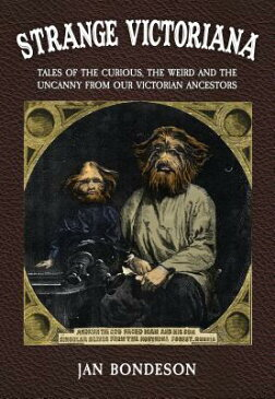 Strange Victoriana: Tales of the Curious, the Weird and the Uncanny from Our Victorians Ancestors STRANGE VICTORIANA [ Jan Bondeson ]