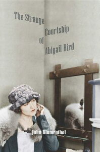 The Strange Courtship of Abigail Bird STRANGE COURTSHIP OF ABIGAIL B [ John Blumenthal ]