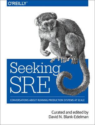 洋書, COMPUTERS & SCIENCE Seeking Sre: Conversations about Running Production Systems at Scale SEEKING SRE David N. Blank-Edelman