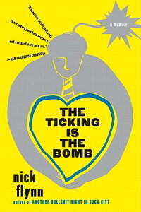 The Ticking Is the Bomb: A Memoir TICKING IS THE BOMB [ Nick Flynn ]