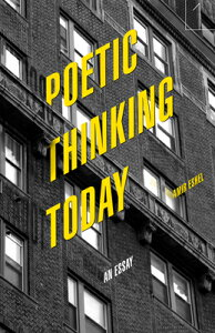 Poetic Thinking Today: An Essay POETIC THINKING TODAY (Square One: First-Order Questions in the Humanities) [ Amir Eshel ]