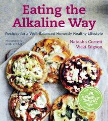 【送料無料】Eating the Alkaline Way: Recipes for a Well-Balanced Honestly Healthy Lifesty...