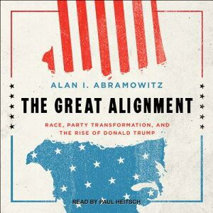 The Great Alignment: Race, Party Transformation, and the Rise of Donald Trump GRT ALIGNMENT D [ Alan I. Abramowitz ]