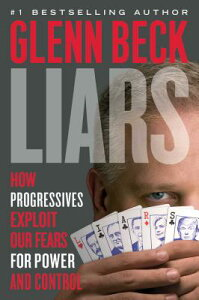 Liars: How Progressives Exploit Our Fears for Power and Control LIARS [ Glenn Beck ]