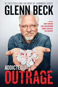 Addicted to Outrage: How Thinking Like a Recovering Addict Can Heal the Country ADDICTED TO OUTRAGE [ Glenn Beck ]