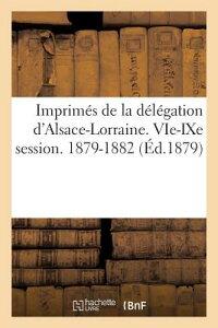 Imprimes de la Delegation D'Alsace-Lorraine. Vie-Ixe Session. 1879-1882 FRE-IMPRIMES DE LA DELEGATION (Sciences Sociales) [ Typ De G. Fischbach ]