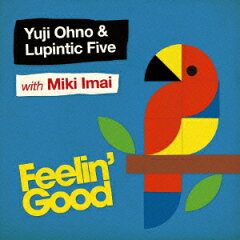 【楽天ブックスならいつでも送料無料】Feelin' Good [ Yuji Ohno & Lupintic Five with Miki Im...