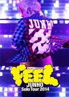 "JUNHO Solo Tour 2014 ""FEEL""【通常盤】"