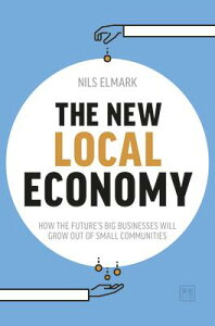 New Local Economy: How the Future's Big Businesses Will Grow Out of Small Communities NEW LOCAL ECONOMY [ Nils Elmark ]