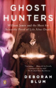 Ghost Hunters: William James and the Search for Scientific Proof of Life After Death GHOST HUNTERS [ Deborah Blum ]