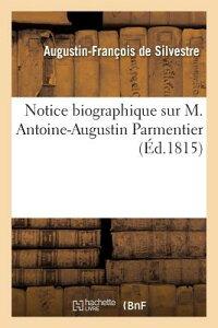 Notice Biographique Sur M. Antoine-Augustin Parmentier FRE-NOTICE BIOGRAPHIQUE SUR M (Histoire) [ de Silvestre-A-F ]
