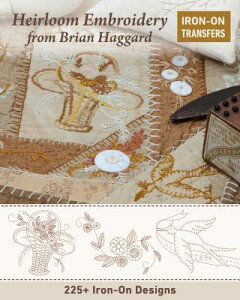 Heirloom Embroidery from Brian Haggard: 225+ Iron-On Designs HEIRLOOM EMBROIDERY FROM BRIAN [ Brian Haggard ]