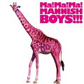 Ma!Ma!Ma!MANNISH BOYS!!!