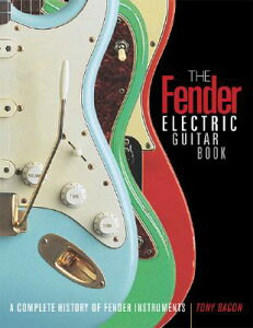 The Fender Electric Guitar Book: A Complete History of Fender Instruments FENDER ELECTRIC GUITAR BK 3/E [ Tony Bacon ]