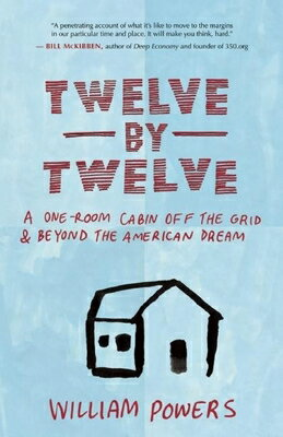 Twelve by Twelve: A One-Room Cabin Off the Grid & Beyond the American Dream画像