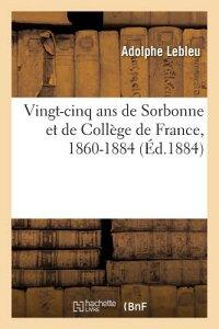 Vingt-Cinq ANS de Sorbonne Et de College de France, 1860-1884 FRE-VINGT-CINQ ANS DE SORBONNE (Histoire) [ Lebleu-A ]