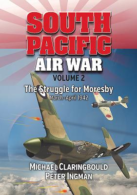 South Pacific Air War Volume 2: The Struggle for Moresby, March - April 1942画像