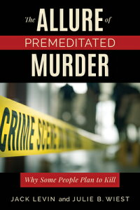 The Allure of Premeditated Murder: Why Some People Plan to Kill ALLURE OF PREMEDITATED MURDER [ Jack Levin ]