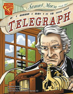 Samuel Morse and the Telegraph SAMUEL MORSE & THE TELEGRAPH (Graphic Library: Inventions and Discovery) [ Rod Whigham ]