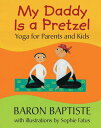 My Daddy Is a Pretzel: Yoga for Parents and Kids MY DADDY IS A PRETZEL [ Baron Baptiste ]