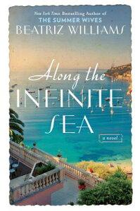Along the Infinite Sea ALONG THE INFINITE SEA (Schuler Sisters Novels) [ Beatriz Williams ]
