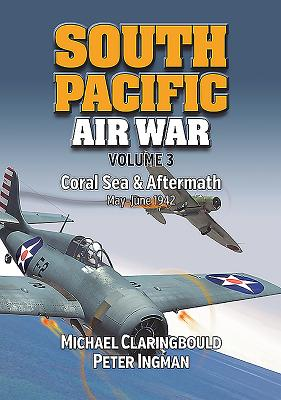 South Pacific Air War, Volume 3: Coral Sea & Aftermath May - June 1942画像