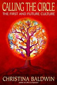 Calling the Circle: The First and Future Culture CALLING THE CIRCLE REV/E [ Christina Baldwin ]