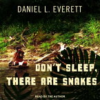 Don't Sleep, There Are Snakes: Life and Language in the Amazonian Jungle DONT SLEEP THERE ARE SNAKES M [ Daniel L. Everett ]