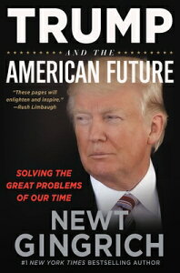 Trump and the American Future: Solving the Great Problems of Our Time TRUMP & THE AMER FUTURE 10D [ Newt Gingrich ]
