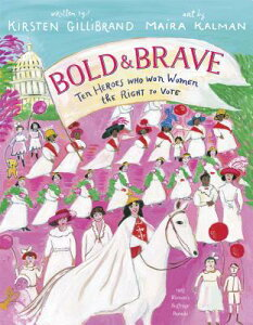 Bold & Brave: Ten Heroes Who Won Women the Right to Vote BOLD & BRAVE [ Kirsten Gillibrand ]