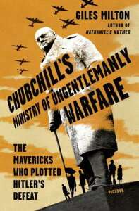 Churchill's Ministry of Ungentlemanly Warfare: The Mavericks Who Plotted Hitler's Defeat CHURCHILLS MINISTRY OF UNGENTL [ Giles Milton ]