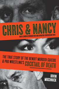 Chris & Nancy: The True Story of the Benoit Murder-Suicide & Pro Wrestling's Cocktail of Death CHRIS & NANCY [ Irvin Muchnick ]