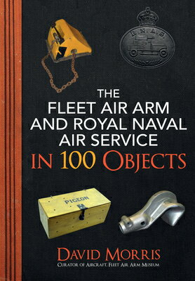 The Fleet Air Arm and Royal Naval Air Service in 100 Objects画像