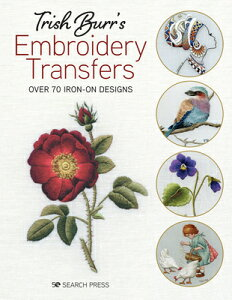 Trish Burr's Embroidery Transfers: Over 70 Iron-On Designs TRISH BURRS EMBROIDERY TRANSFE [ Trish Burr ]