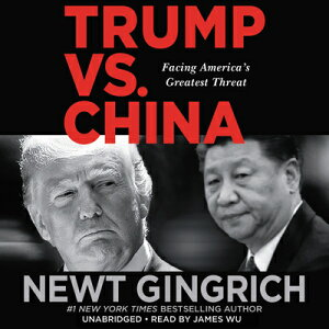 Trump vs. China: Facing America's Greatest Threat TRUMP VS CHINA 10D [ Newt Gingrich ]