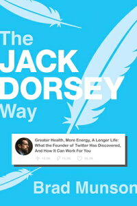 The Jack Dorsey Way: Greater Health, More Energy, a Longer Life: What the Founder of Twitter Has Dis JACK DORSEY WAY [ Brad Munson ]