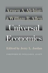 Universal Economics UNIVERSAL ECONOMICS [ Armen A. Alchian ]