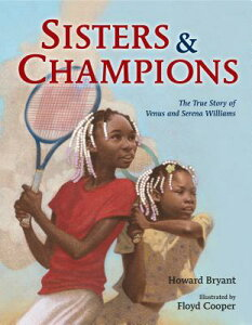 Sisters and Champions: The True Story of Venus and Serena Williams SISTERS & CHAMPIONS THE TRUE S [ Howard Bryant ]