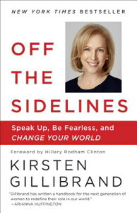 Off the Sidelines: Speak Up, Be Fearless, and Change Your World OFF THE SIDELINES [ Kirsten Gillibrand ]