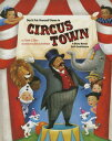 Don't Put Yourself Down in Circus Town: A Story about Self-Confidence DONT PUT YOURSELF DOWN IN CIRC [ Frank J. Sileo ]