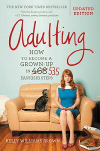 Adulting: How to Become a Grown-Up in 535 Easy(ish) Steps ADULTING REV/E [ Kelly Williams Brown ]