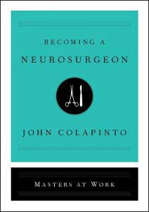Becoming a Neurosurgeon BECOMING A NEUROSURGEON (Masters at Work) [ John Colapinto ]