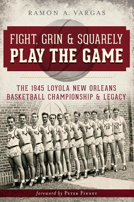 Fight, Grin and Squarely Play the Game: The 1945 Loyola New Orleans Basketball Championship and Lega画像