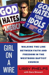 Girl on a Wire: Walking the Line Between Faith and Freedom in the Westboro Baptist Church GIRL ON A WIRE [ Libby Phelps ]