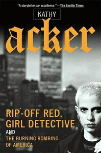 Rip-Off Red, Girl Detective and the Burning Bombing of America RIP-OFF RED GIRL DETECTIVE & T (Acker, Kathy) [ Kathy Acker ]