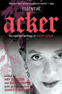 Essential Acker: The Selected Writings of Kathy Acker ESSENTIAL ACKER (Acke) [ Kathy Acker ]